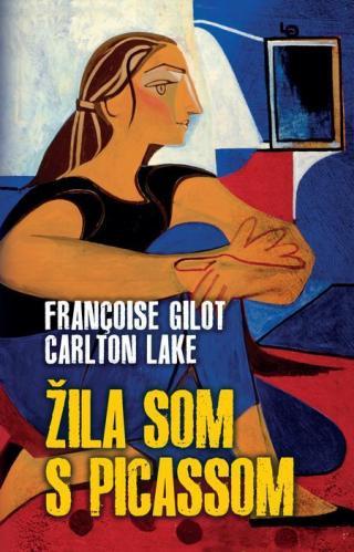 Žila som s Picassom - Gilot Francoise, Lake Carlton [E-kniha]